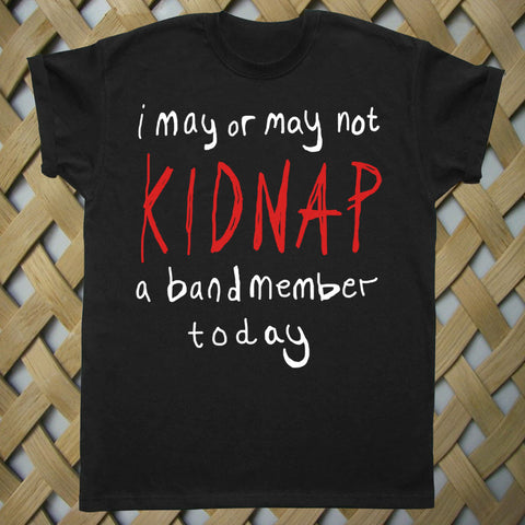 Kidnap A Band Member T shirt