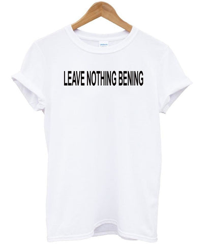 Leave Nothing bening tshirt