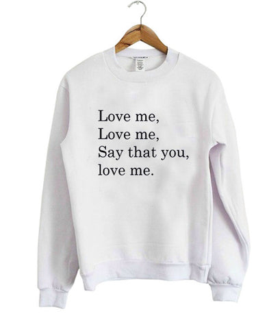Love me love me say that you love me sweatshirt