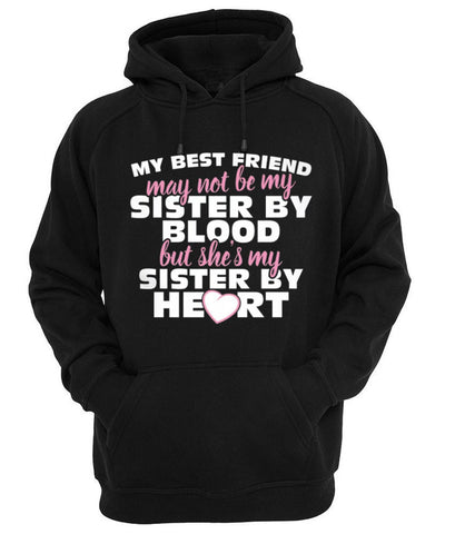 MY BEST FRIEND MAY NOT BE MY SISTER Hoodie