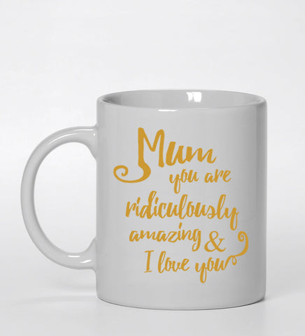 Mum you are ridiculously amazing & i love you Ceramic Mug