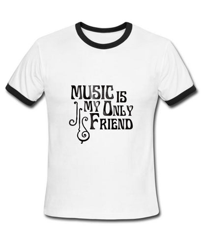 Music is my only friend