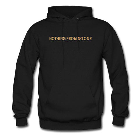 Nothing from no one Hoodie
