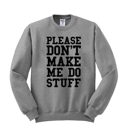 Please don't make me do stuff sweatshirt