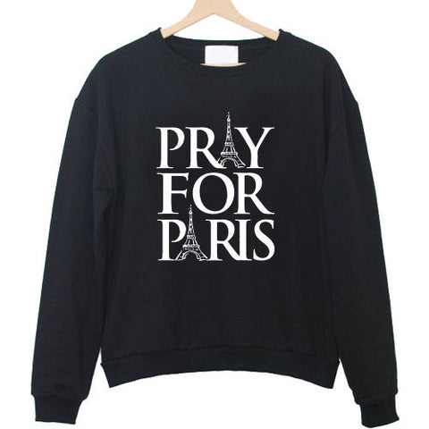 Pray For Paris france french god anti terror Sweatshirt