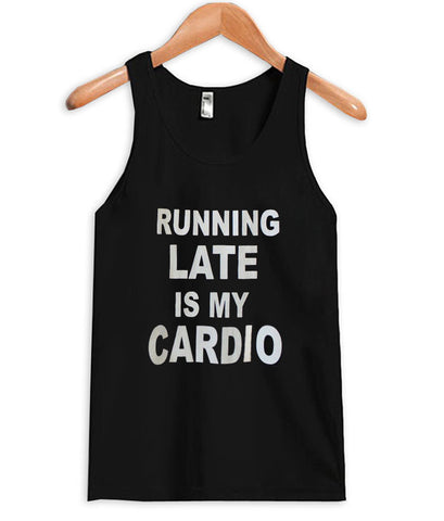 Running late is my cardio tanktop