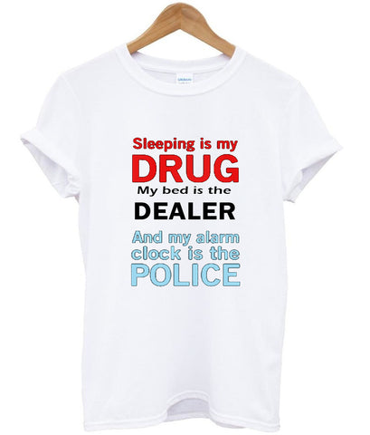 SLEEPING IS MY DRUG T shirt