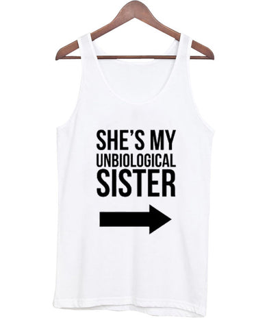She's my unbiological sister tanktop 2