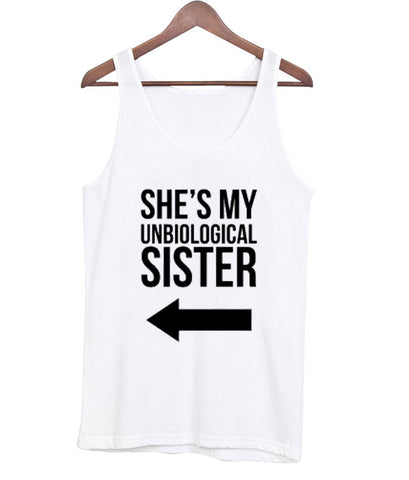 She's my unbiological sister tanktop