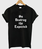So Destroy the Espected tshirt