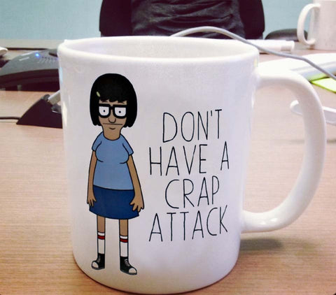 Tina Dont have a crap attack Ceramic Mug