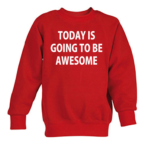 Today is going to be awesome sweatshirt