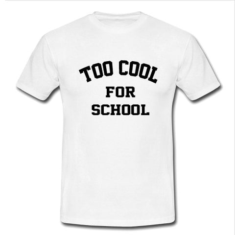 Too cool for school T shirt
