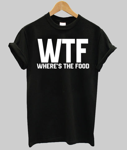 WTF wheres the food T shirt