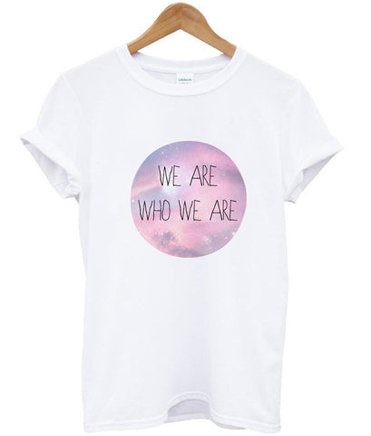We are who we are tshirt