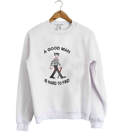 a good man is hard to find sweatshirt