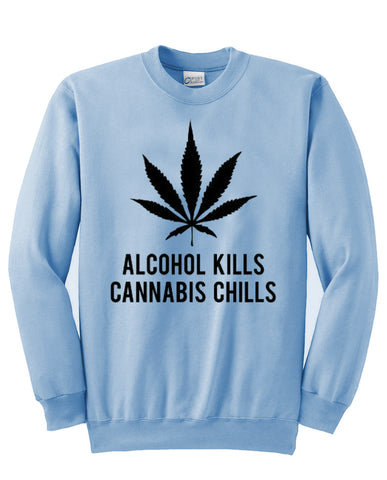 alcohol kills cannabis chills  sweatshirt