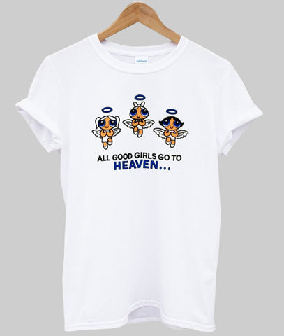 all good girls go to heaven T shirt