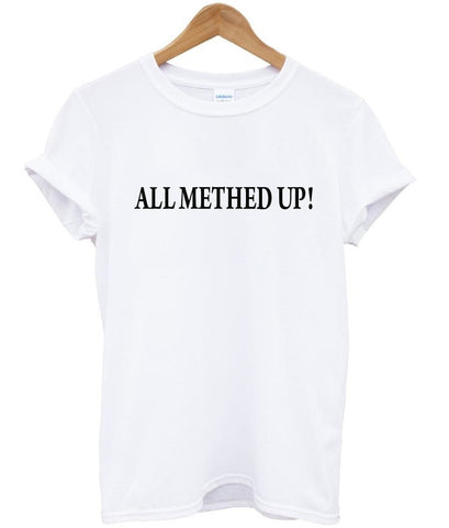 all methed up tshirt