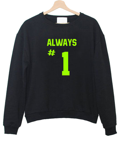 always #1 sweatshirt