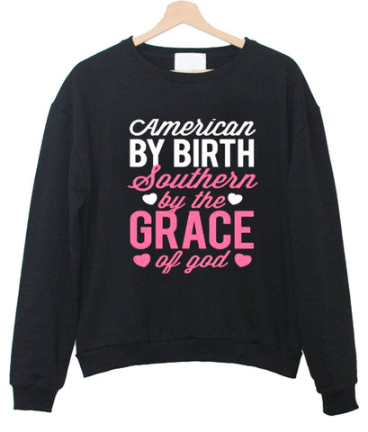 american by birth southern by the grace of god sweatshirt