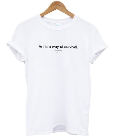 art is a way of survival tshirt