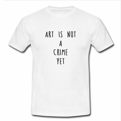 art is not a crime yet tshirt