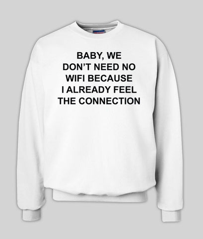 baby, we dont need no wifi sweatshirt