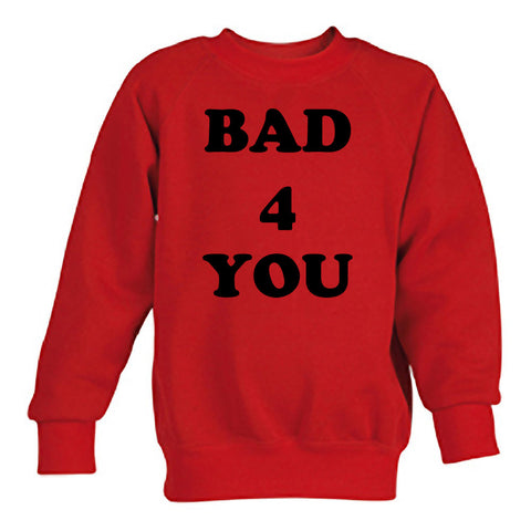 bad 4 you sweatshirt