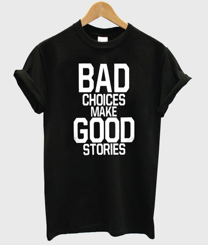 bad choices make good stories shirt