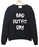 bad out fit day sweatshirt
