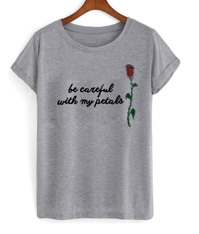 be careful with my petals T shirt