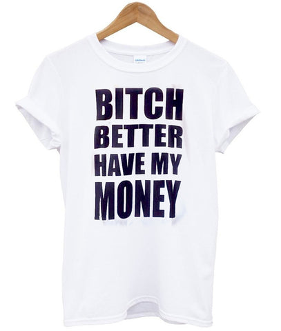 bitch better have my money shirt