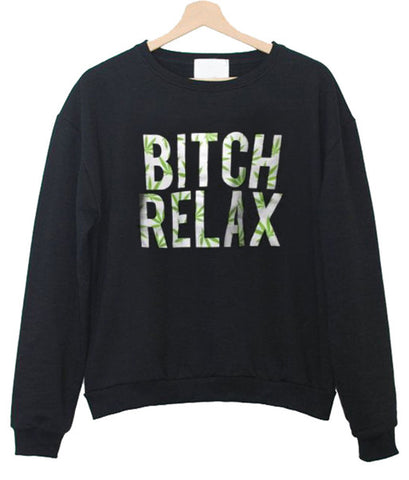 bitch relax sweatshirt