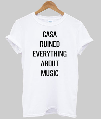 casa ruined everything about  music tshirt
