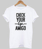 check your ego amigo T shirt