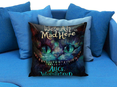 cheshire cat alice in wonderland were all made here Pillow case