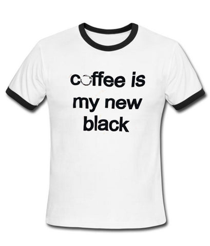 coffee is my new black T shirt
