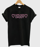 come here daddy T shirt