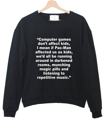 Computer game don't afeect kids sweatshirt
