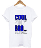 cool story bro tell it again T shirt