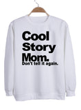 cool story mom Sweatshirt