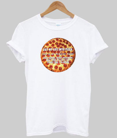 cut my life into pizza T shirt