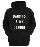dancing is my cardio hoodie