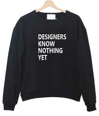 designers know nothing yet sweatshirt