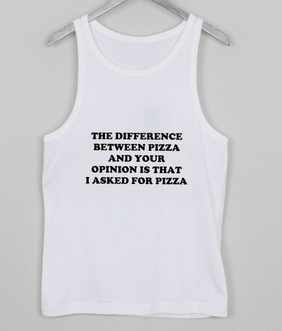 difference between pizza and your opinion tanktop