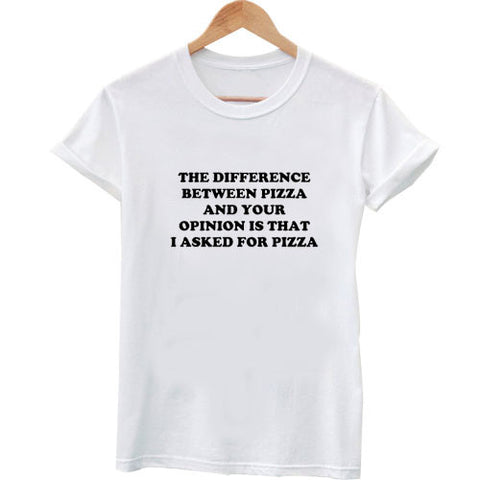 difference between pizza and your opinion tshirt