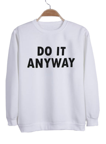 do it anyway  sweatshirt