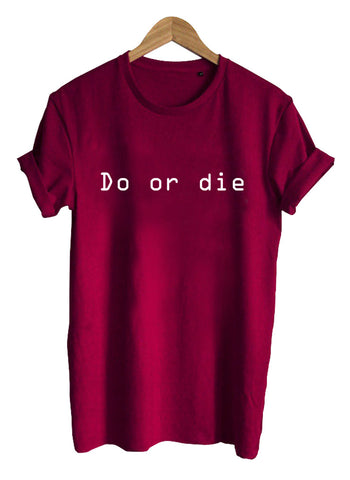 do or die T shirt