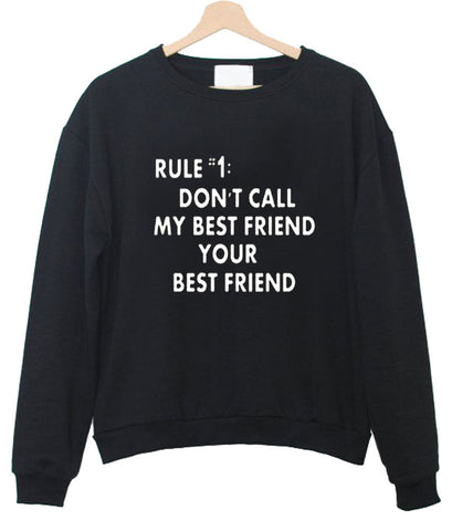don't call my best friend your best friend sweatshirt
